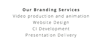 Our Branding Services Video production and animation Website Design CI Development Presentation Delivery